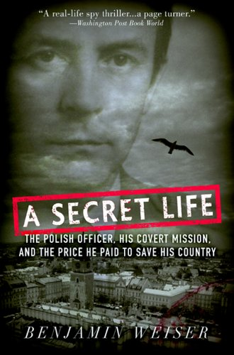 Secret Life The Polish Officer, His Covert Mission, and the Price He Paid to Save His Country  2005 edition cover