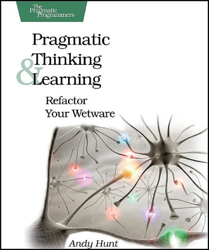 Pragmatic Thinking and Learning Refactor Your Wetware  2008 9781934356050 Front Cover