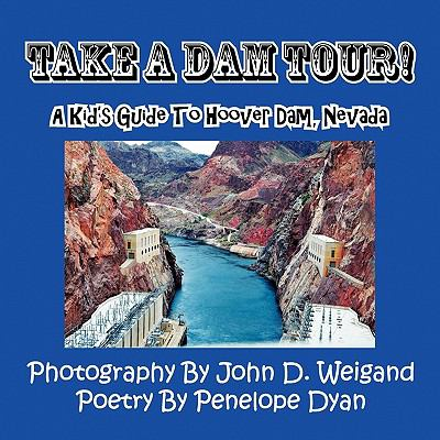 Take a Dam Tour! a Kid's Guide to Hoover Dam, Nevad  N/A 9781935630050 Front Cover