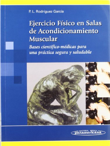 Ejercicio fisico en salas de acondicionamiento muscular/ Physical Exercise in Muscular Conditioning Rooms: Bases Cientifico-medicas Para Una Practica Segura Y Saludable/ Scientific and Medical Basis for a Safe and Healthy Practices  2008 edition cover