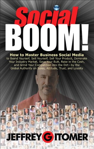 Social BOOM! How to Master Business Social Media to Brand Yourself, Sell Yourself, Sell Your Product, Dominate Your Industry Market, Save Your Butt, Rake in the Cash, and Grind Your Competition into the Dirt  2011 (Revised) edition cover
