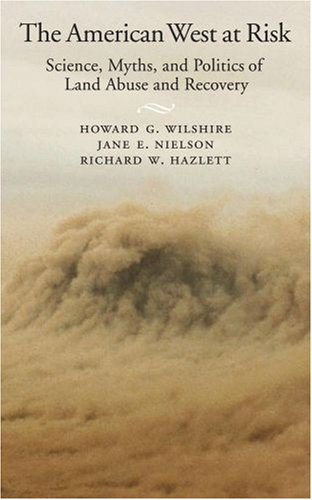 American West at Risk Science, Myths, and Politics of Land Abuse and Recovery  2008 9780195142051 Front Cover
