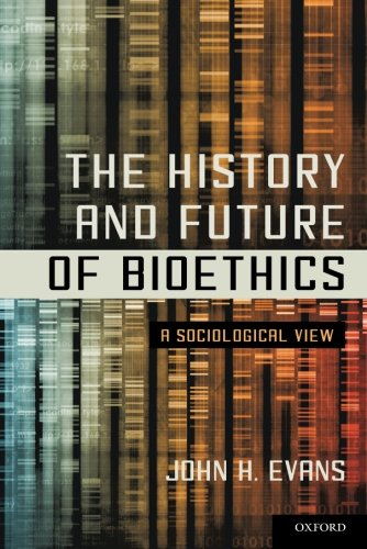History and Future of Bioethics A Sociological View  2014 edition cover