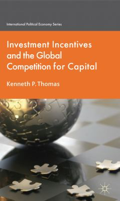 Investment Incentives and the Global Competition for Capital   2011 9780230229051 Front Cover