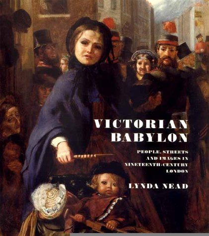 Victorian Babylon : People, Streets and Images in Nineteenth-Century London  2000 9780300085051 Front Cover