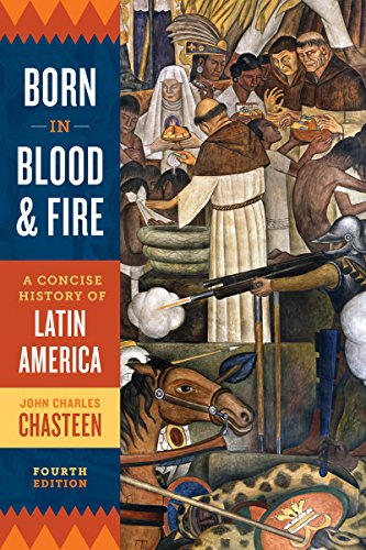 Born in Blood and Fire: A Concise History of Latin America 4th 2016 9780393283051 Front Cover