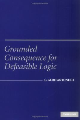 Grounded Consequence for Defeasible Logic   2005 9780521842051 Front Cover