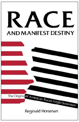 Race and Manifest Destiny The Origins of American Racial Anglo-Saxonism  1981 edition cover