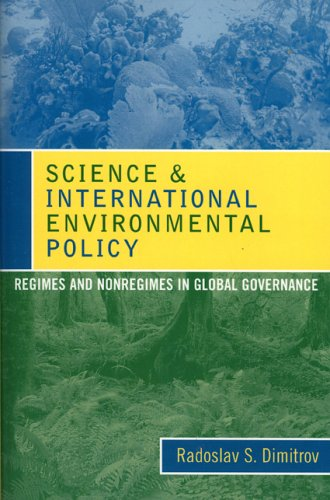 Science and International Environmental Policy Regimes and Nonregimes in Global Governance  2005 9780742539051 Front Cover