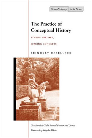 Practice of Conceptual History Timing History, Spacing Concepts  2002 edition cover