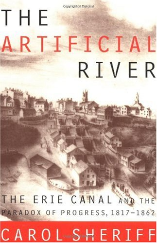 Artificial River The Erie Canal and the Paradox of Progress, 1817-1862 N/A edition cover