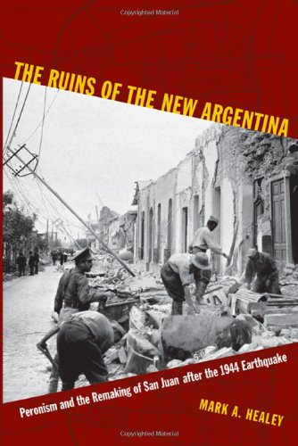 Ruins of the New Argentina Peronism and the Remaking of San Juan after the 1944 Earthquake  2011 edition cover