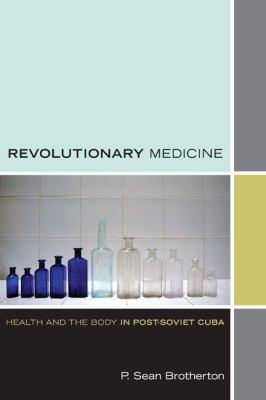Revolutionary Medicine Health and the Body in Post-Soviet Cuba  2012 edition cover