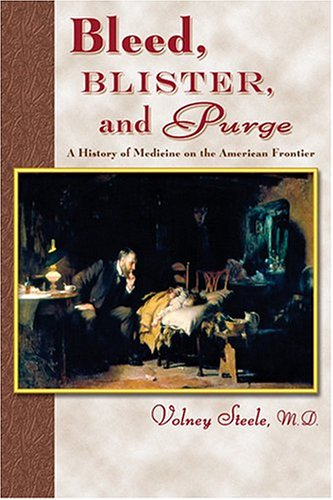 Bleed, Blister, and Purge A History of Medicine on the American Frontier  2005 edition cover