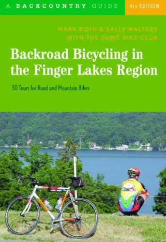 Backroad Bicycling in the Finger Lakes Region 30 Tours for Road and Mountain Bikes 4th 9780881506051 Front Cover