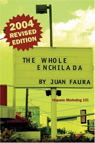 Whole Enchilada : Hispanic Marketing 101 1st 2004 edition cover
