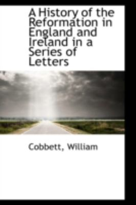 History of the Reformation in England and Ireland in a Series of Letters  N/A 9781113185051 Front Cover