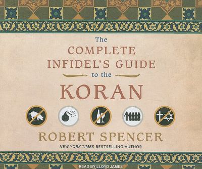 The Complete Infidel's Guide to the Koran:  2009 9781400115051 Front Cover