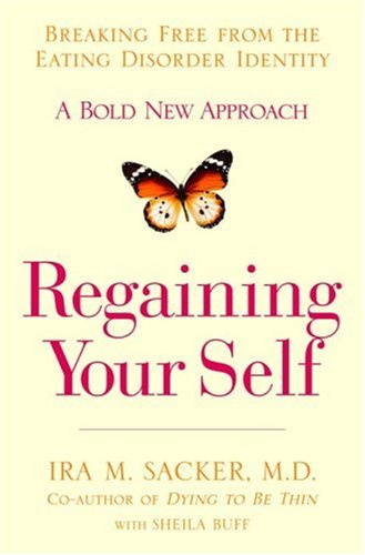 Regaining Your Self Breaking Free from the Eating Disorder Identity - A Bold New Approach  2007 9781401303051 Front Cover
