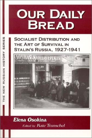 Our Daily Bread Socialist Distribution and the Art of Survival in Stalin's Russia, 1927-1941  2003 9781563249051 Front Cover