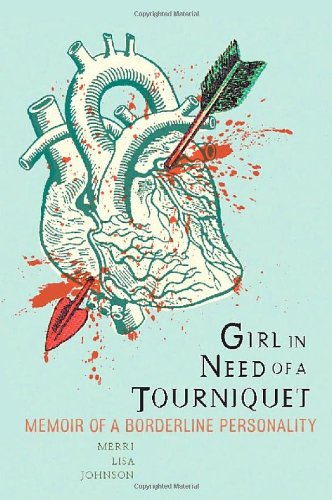 Girl in Need of a Tourniquet Memoir of a Borderline Personality  2010 edition cover