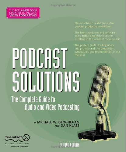 Podcast Solutions The Complete Guide to Audio and Video Podcasting 2nd 2007 edition cover