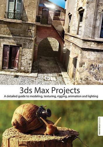 3ds Max Projects A Detailed Guide to Modeling, Texturing, Rigging, Animation and Lighting  2014 9781909414051 Front Cover