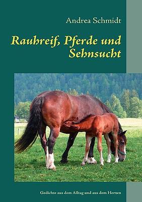 Rauhreif, Pferde und Sehnsucht Gedichte aus dem Alltag und aus dem Herzen N/A 9783837030051 Front Cover