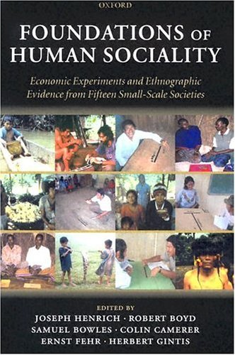 Foundations of Human Sociality Economic Experiments and Ethnographic Evidence from Fifteen Small-Scale Societies  2004 edition cover