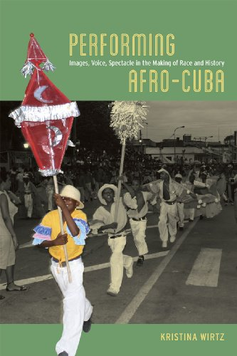Performing Afro-Cuba Image, Voice, Spectacle in the Making of Race and History  2014 9780226119052 Front Cover