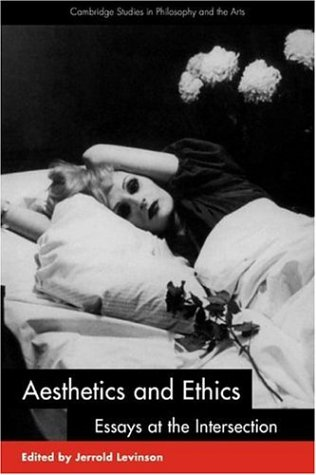 Aesthetics and Ethics Essays at the Intersection  2001 9780521788052 Front Cover