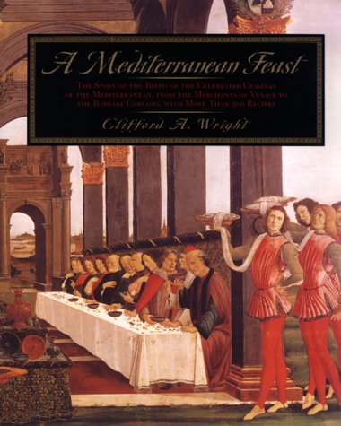Mediterranean Feast The Story of the Birth of the Celebrated Cuisines of the Mediterranean, from the Merchants of Venice to the Barbary Corsairs, with More Than 500 Recipes  1999 edition cover