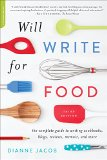 Will Write for Food The Complete Guide to Writing Cookbooks, Blogs, Reviews, Memoir, and More 3rd 2015 9780738218052 Front Cover