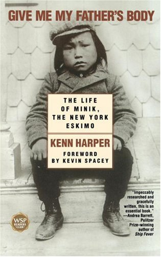 Give Me My Father's Body The Life of Minik, the New York Eskimo  2001 (Reprint) edition cover