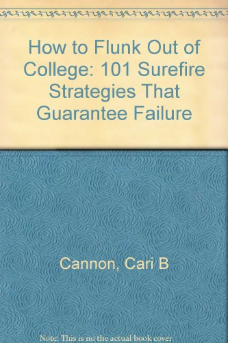 How to Flunk Out of College 101 Surefire Strategies That Guarantee Failure 3rd 2009 (Revised) edition cover