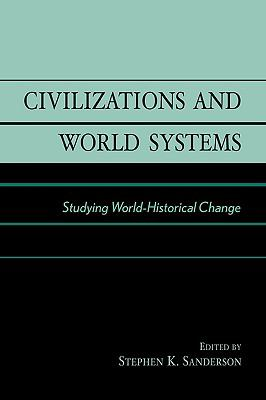 Civilizations and World Systems Studying World-Historical Change  1995 9780761991052 Front Cover