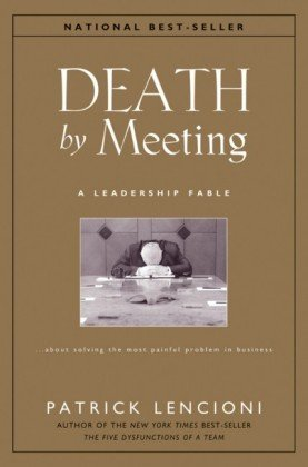 Death by Meeting A Leadership Fable... about Solving the Most Painful Problem in Business  2004 9780787968052 Front Cover