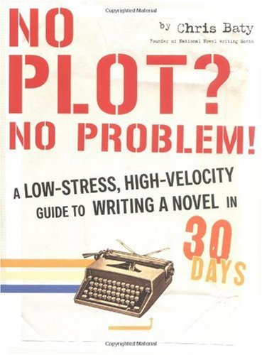 No Plot? No Problem! A Low-Stress, High-Velocity Guide to Writing a Novel in 30 Days  2004 edition cover