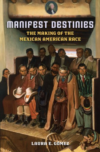 Manifest Destinies The Making of the Mexican American Race  2008 edition cover
