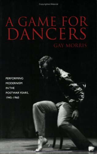 Game for Dancers Performing Modernism in the Postwar Years, 1945-1960  2006 edition cover