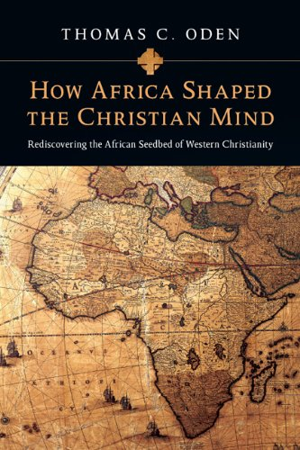 How Africa Shaped the Christian Mind Rediscovering the African Seedbed of Western Christianity N/A edition cover