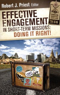 Effective Engagement in Short-Term Missions Doing It Right!  2008 9780878080052 Front Cover