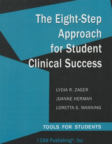 Eight-Step Approach for Student Clinical Success Tools for Students  2011 9780984204052 Front Cover