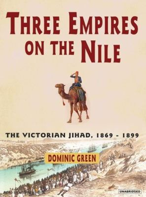 Three Empires on the Nile: The Victorian Jihad, 1869-1899, Library Edition  2007 9781400134052 Front Cover
