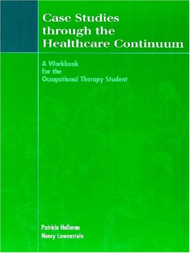 Case Studies Through the Healthcare Continuum A Workbook for the Occupational Therapy Student  2000 edition cover