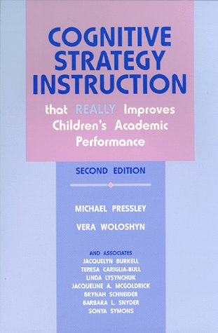 Cognitive Strategy Instruction That Really Improves Children's Academic Performance 2nd 1995 (Revised) 9781571290052 Front Cover