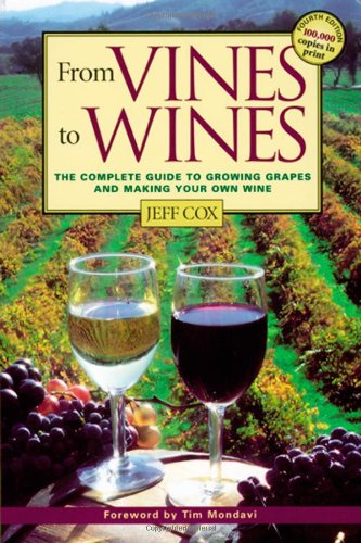 From Vines to Wines The Complete Guide to Growing Grapes and Making Your Own Wine 3rd 1999 edition cover
