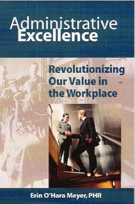 Administrative Excellence : Revolutionizing Our Value in the Workplace 1st 2005 edition cover