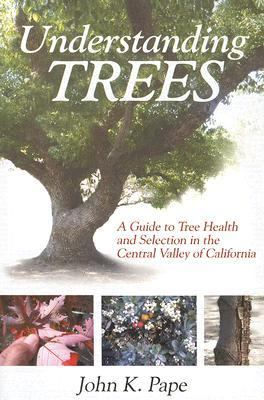 Understanding Trees A Guide to Tree Health and Selection in the Central Valley of California  2006 9781933502052 Front Cover