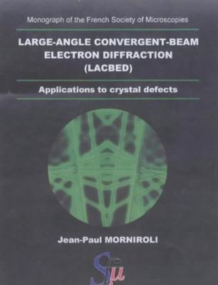 Large-Angle Convergent-Beam Electron Diffraction Applications to Crystal Defects   2004 9782901483052 Front Cover